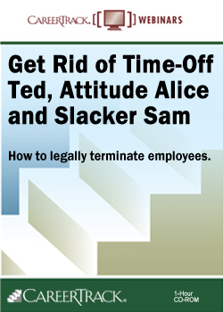 Employment Termination: Get Rid of Time-Off Ted, Attitude Alice, and Slacker Sam