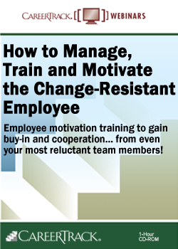 Employee Motivation Training: How to Manage, Train and Motivate the Change-Resistant Employee